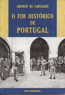 Portugal - 'O FIM HISTÓRICO DE PORTUGAL', de Amorim Carvalho (Ed Nova Arrancada - L 2000) 01